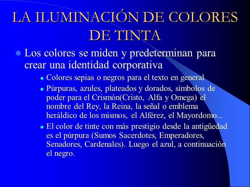 LA ILUMINACIÓN DE COLORES DE TINTA Los colores se miden y predeterminan para crear una identidad corporativa Colores sepias o negros para el texto en