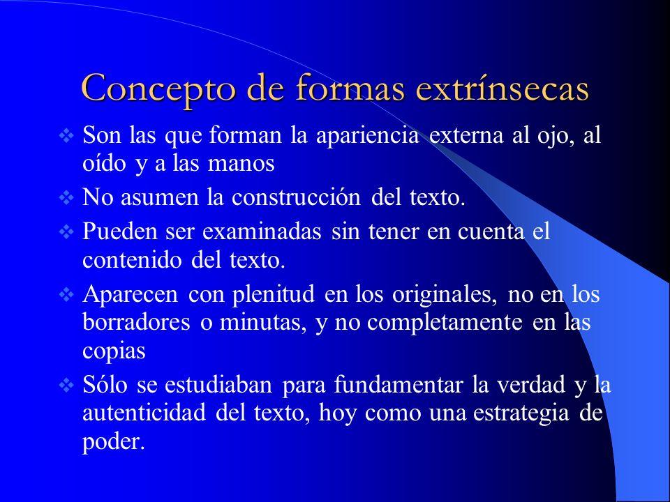 FORMAS EXTRÍNSECAS Visuales Auditivas Tactiles –El escrito textual (forma intrínseca) se enriquece y comprende acompañado de mensajes y matices de tacto, oralidad y visibilidad