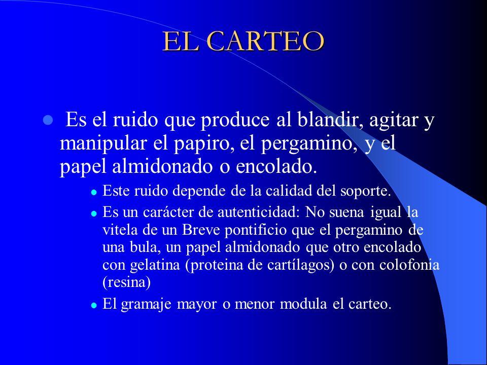 EL CARTEO Es el ruido que produce al blandir, agitar y manipular el papiro, el pergamino, y el papel almidonado o encolado. Este ruido depende de la c