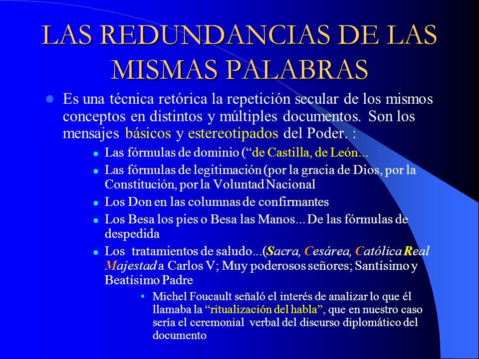 LAS REDUNDANCIAS DE LAS MISMAS PALABRAS Es una técnica retórica la repetición secular de los mismos conceptos en distintos y múltiples documentos. Son