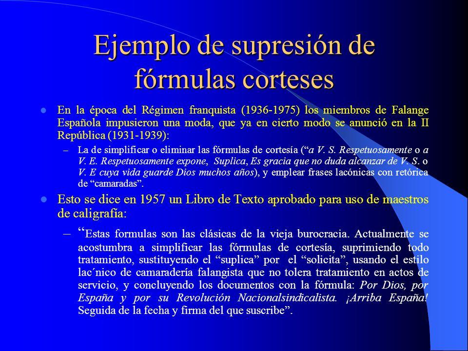 Ejemplo de supresión de fórmulas corteses En la época del Régimen franquista (1936-1975) los miembros de Falange Española impusieron una moda, que ya
