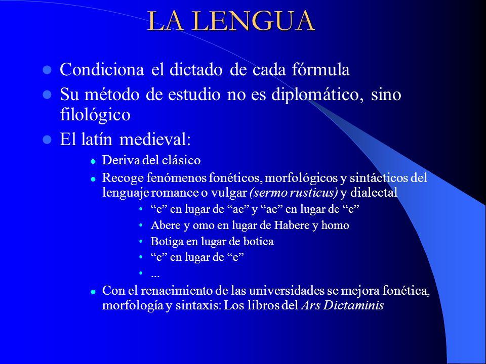 LA LENGUA Condiciona el dictado de cada fórmula Su método de estudio no es diplomático, sino filológico El latín medieval: Deriva del clásico Recoge f