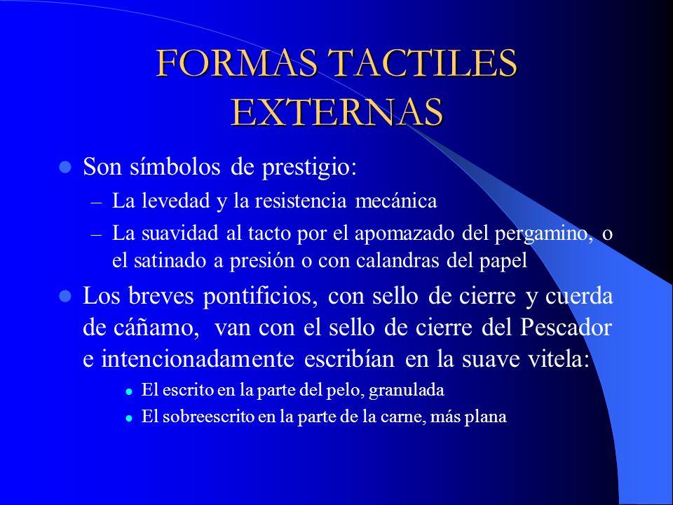 FORMAS TACTILES EXTERNAS Son símbolos de prestigio: – La levedad y la resistencia mecánica – La suavidad al tacto por el apomazado del pergamino, o el