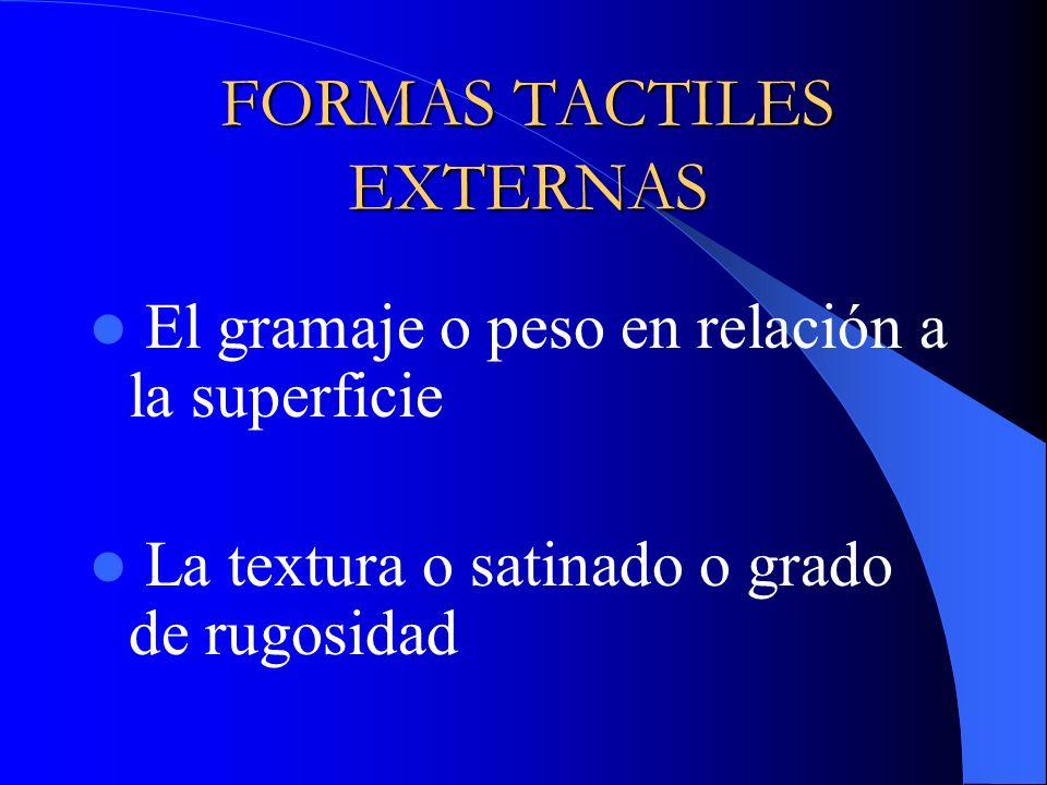 FORMAS TACTILES EXTERNAS El gramaje o peso en relación a la superficie La textura o satinado o grado de rugosidad