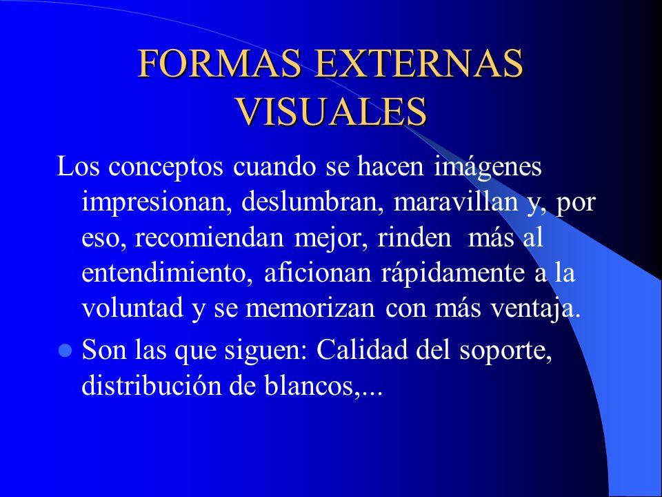 FORMAS EXTERNAS VISUALES Los conceptos cuando se hacen imágenes impresionan, deslumbran, maravillan y, por eso, recomiendan mejor, rinden más al enten