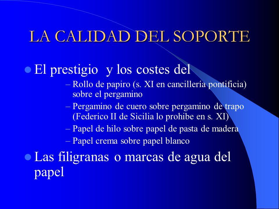 LA CALIDAD DEL SOPORTE El prestigio y los costes del –Rollo de papiro (s. XI en cancillería pontificia) sobre el pergamino –Pergamino de cuero sobre p