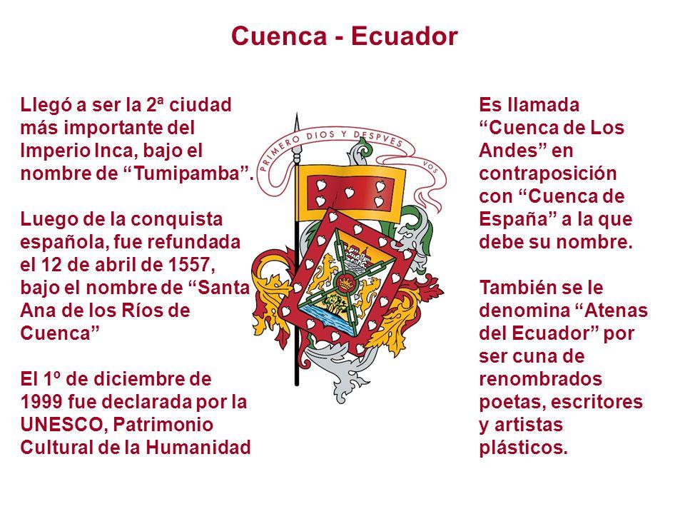 Cuenca - Ecuador Llegó a ser la 2ª ciudad más importante del Imperio Inca, bajo el nombre de Tumipamba.