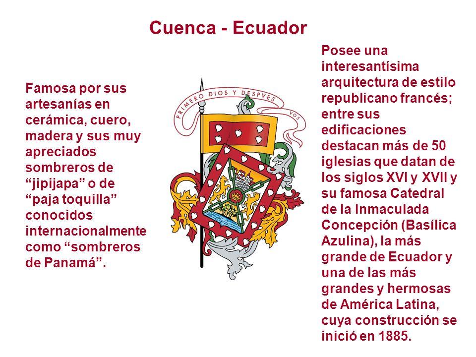 Cuenca - Ecuador Famosa por sus artesanías en cerámica, cuero, madera y sus muy apreciados sombreros de jipijapa o de paja toquilla conocidos internacionalmente como sombreros de Panamá.