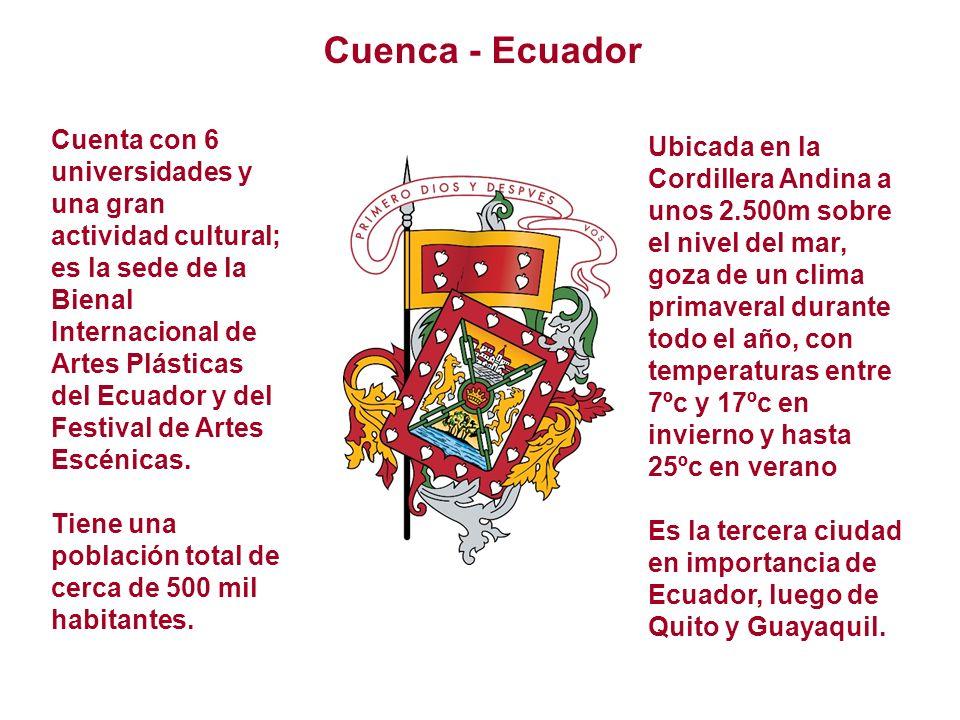 Cuenca - Ecuador Cuenta con 6 universidades y una gran actividad cultural; es la sede de la Bienal Internacional de Artes Plásticas del Ecuador y del Festival de Artes Escénicas.