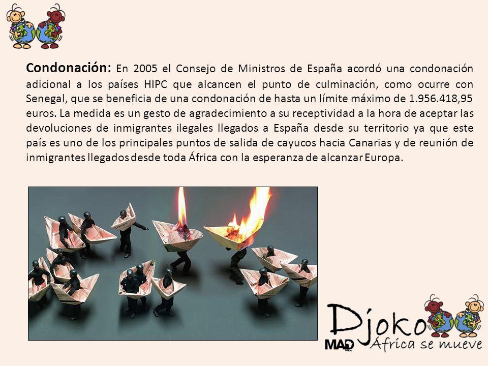 Condonación: En 2005 el Consejo de Ministros de España acordó una condonación adicional a los países HIPC que alcancen el punto de culminación, como o