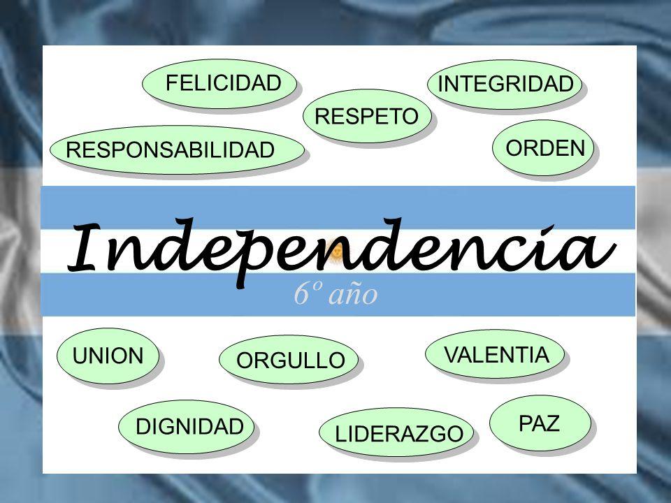 PAZ Independencia FELICIDAD UNION RESPONSABILIDAD INTEGRIDAD ORGULLO RESPETO ORDEN DIGNIDADLIDERAZGO VALENTIA 6º año