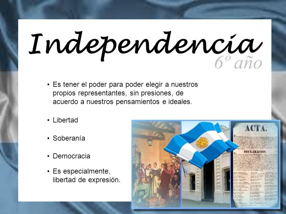 Independencia Es tener el poder para poder elegir a nuestros propios representantes, sin presiones, de acuerdo a nuestros pensamientos e ideales. Libe