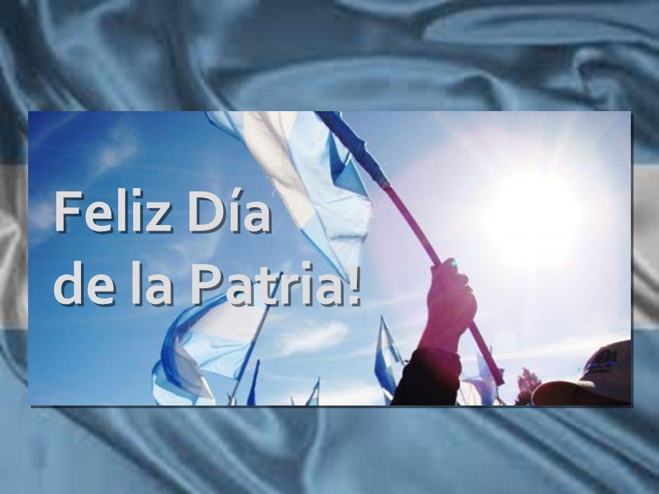 Feliz Día de la Patria! Feliz Día de la Patria!