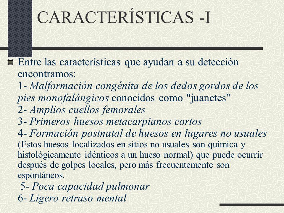 CARACTERÍSTICAS -I Entre las características que ayudan a su detección encontramos: 1- Malformación congénita de los dedos gordos de los pies monofalá
