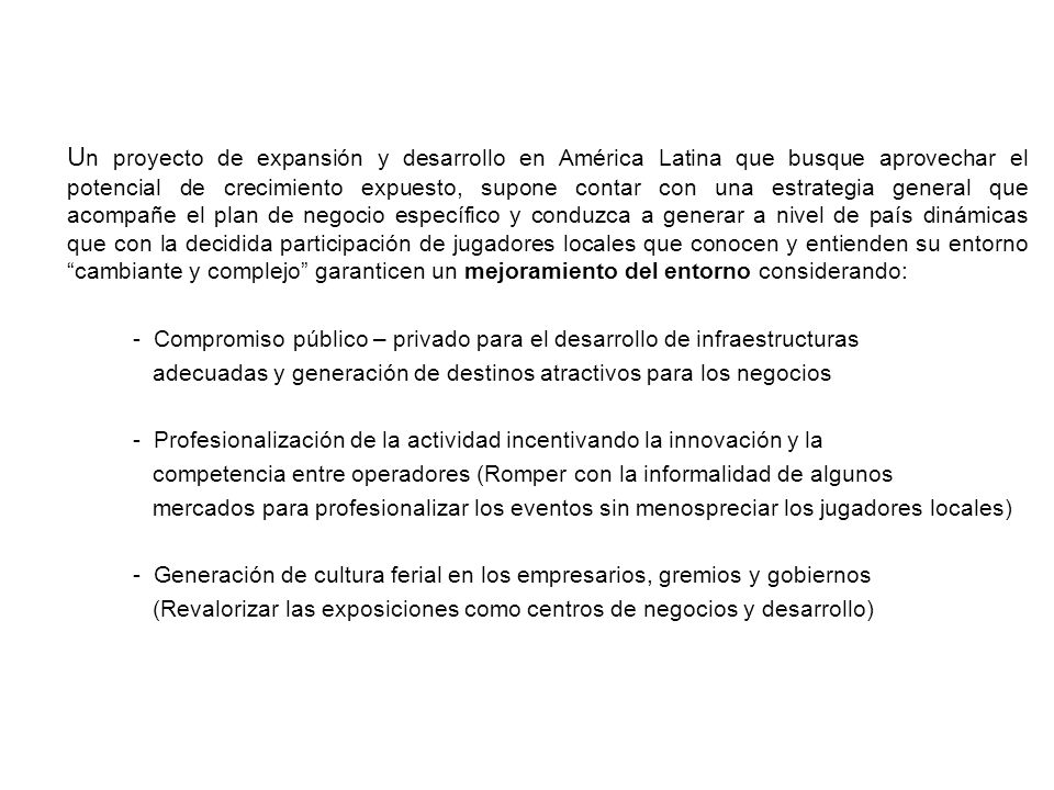 U n proyecto de expansión y desarrollo en América Latina que busque aprovechar el potencial de crecimiento expuesto, supone contar con una estrategia