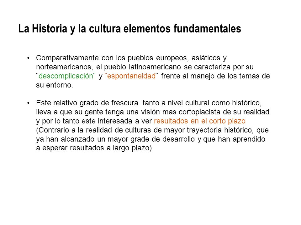 La Historia y la cultura elementos fundamentales Comparativamente con los pueblos europeos, asiáticos y norteamericanos, el pueblo latinoamericano se