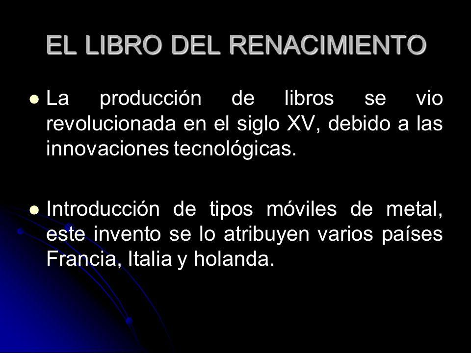 EL LIBRO DEL RENACIMIENTO La producción de libros se vio revolucionada en el siglo XV, debido a las innovaciones tecnológicas.