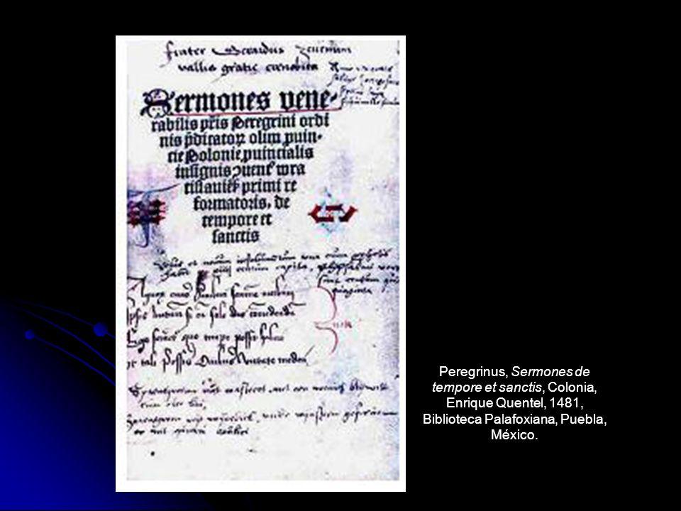 Peregrinus, Sermones de tempore et sanctis, Colonia, Enrique Quentel, 1481, Biblioteca Palafoxiana, Puebla, México.