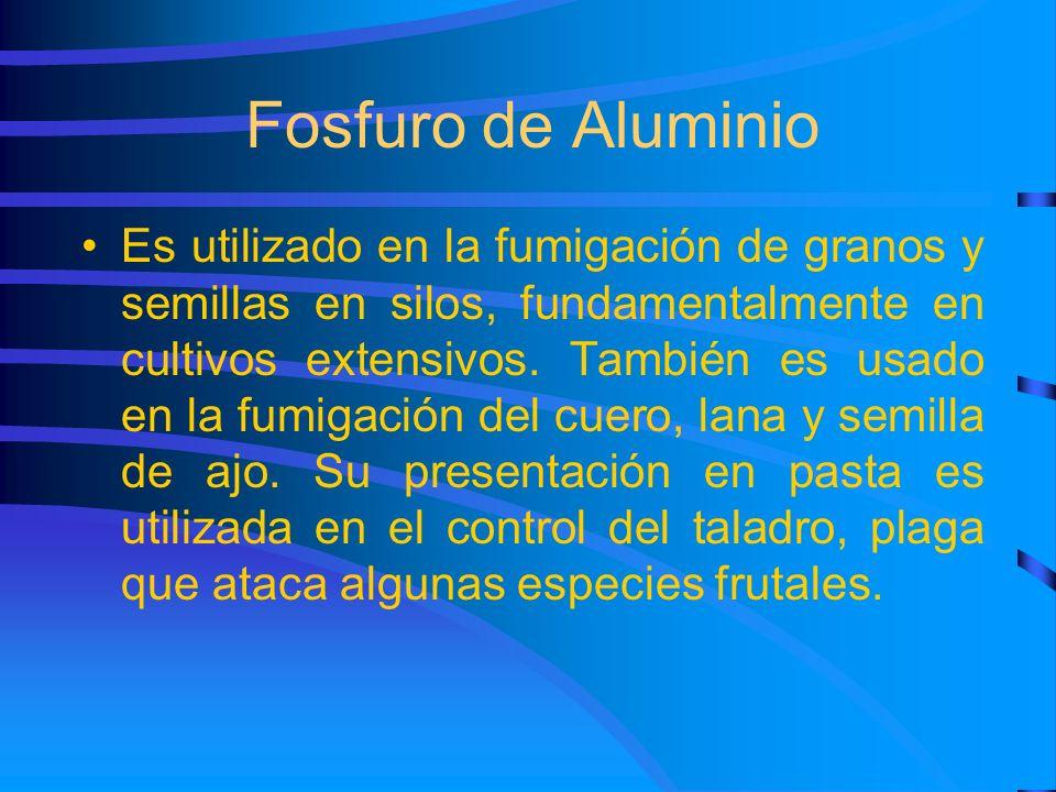 Fosfuro de Aluminio Es utilizado en la fumigación de granos y semillas en silos, fundamentalmente en cultivos extensivos. También es usado en la fumig