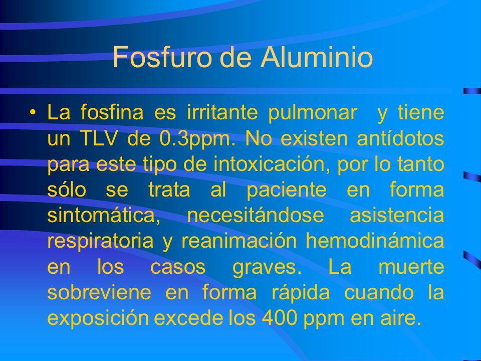 Fosfuro de Aluminio La fosfina es irritante pulmonar y tiene un TLV de 0.3ppm. No existen antídotos para este tipo de intoxicación, por lo tanto sólo