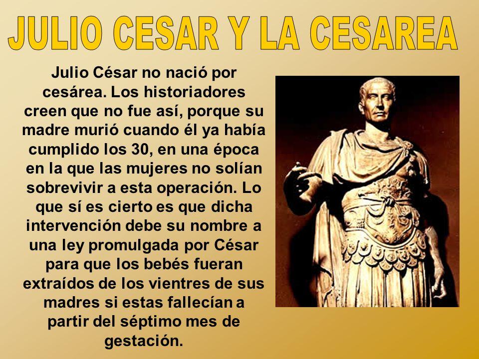 Julio César no nació por cesárea.