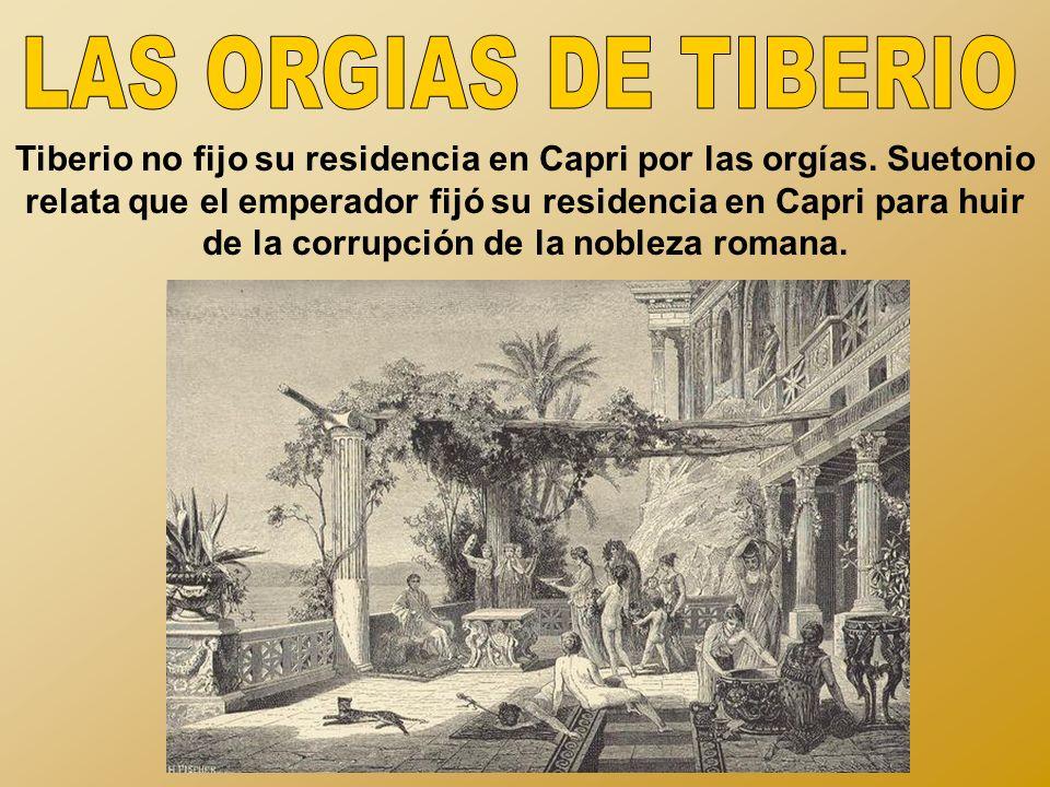 Tiberio no fijo su residencia en Capri por las orgías.