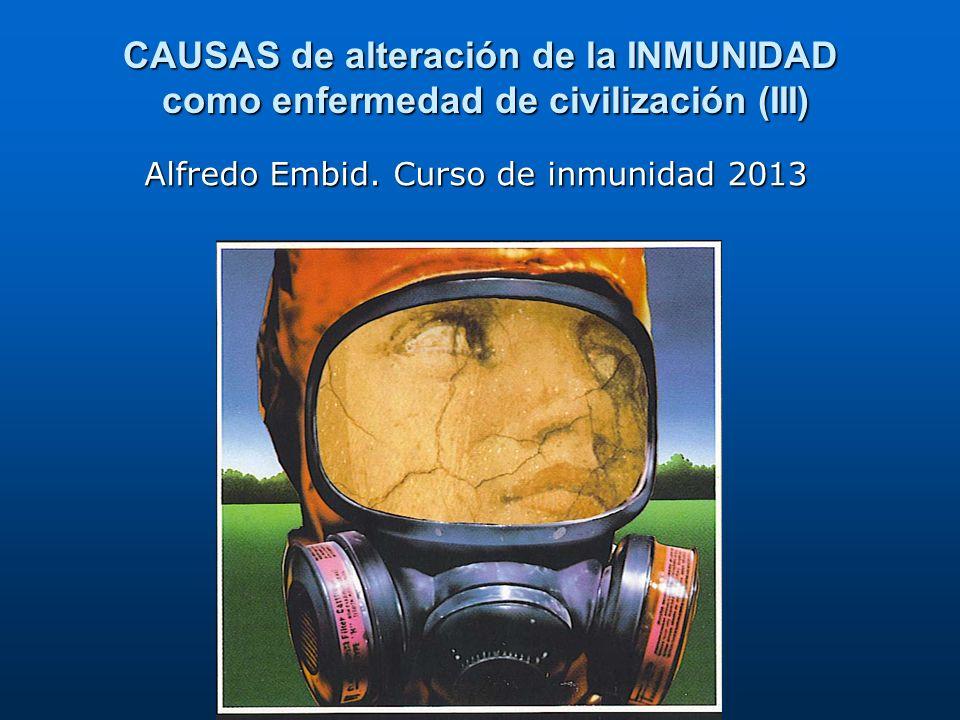 CAUSAS de alteración de la INMUNIDAD como enfermedad de civilización (III) Alfredo Embid. Curso de inmunidad 2013