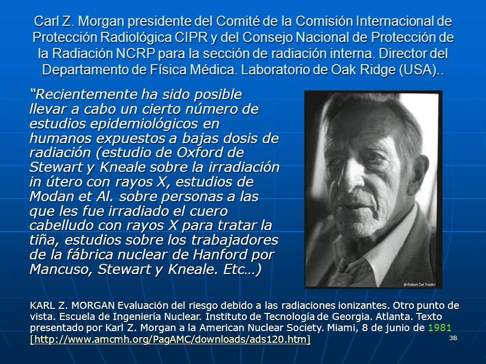 38 Carl Z. Morgan presidente del Comité de la Comisión Internacional de Protección Radiológica CIPR y del Consejo Nacional de Protección de la Radiaci