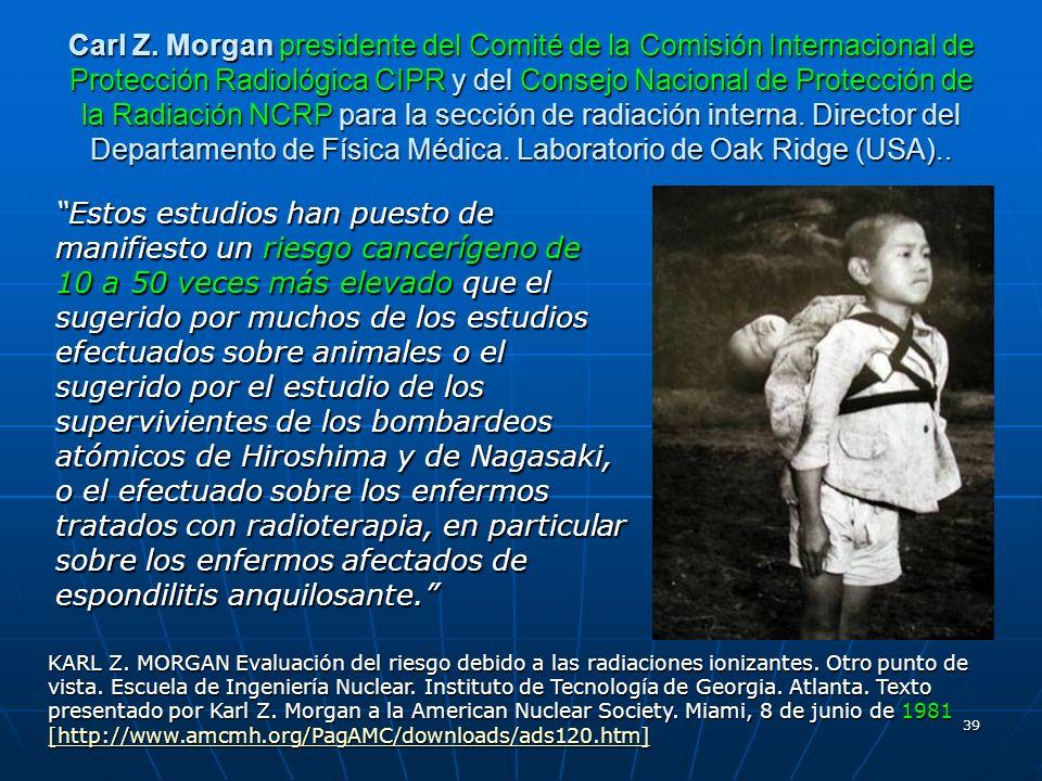 39 Carl Z. Morgan presidente del Comité de la Comisión Internacional de Protección Radiológica CIPR y del Consejo Nacional de Protección de la Radiaci