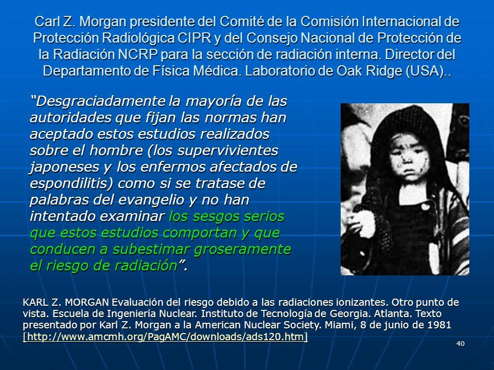 40 Carl Z. Morgan presidente del Comité de la Comisión Internacional de Protección Radiológica CIPR y del Consejo Nacional de Protección de la Radiaci