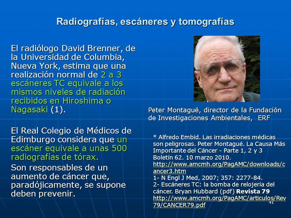 41 Radiografías, escáneres y tomografías El radiólogo David Brenner, de la Universidad de Columbia, Nueva York, estima que una realización normal de 2