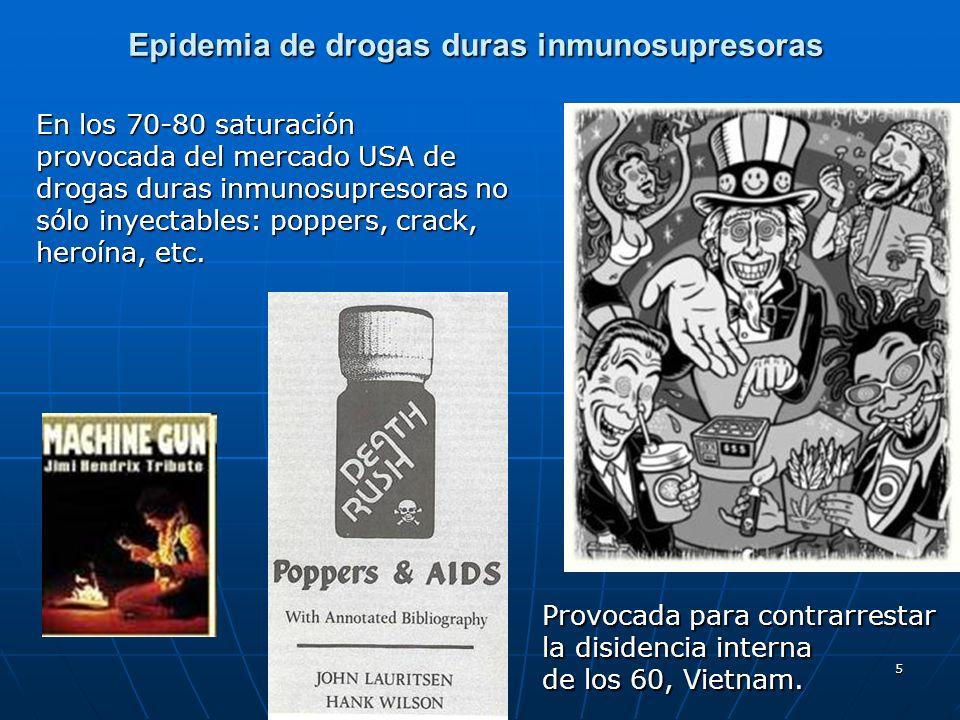 5 En los 70-80 saturación provocada del mercado USA de drogas duras inmunosupresoras no sólo inyectables: poppers, crack, heroína, etc. Epidemia de dr