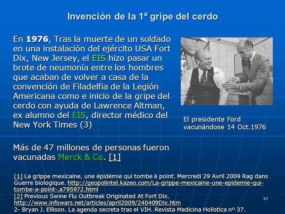 57 Invención de la 1ª gripe del cerdo En 1976, Tras la muerte de un soldado en una instalación del ejército USA Fort Dix, New Jersey, el EIS hizo pasa
