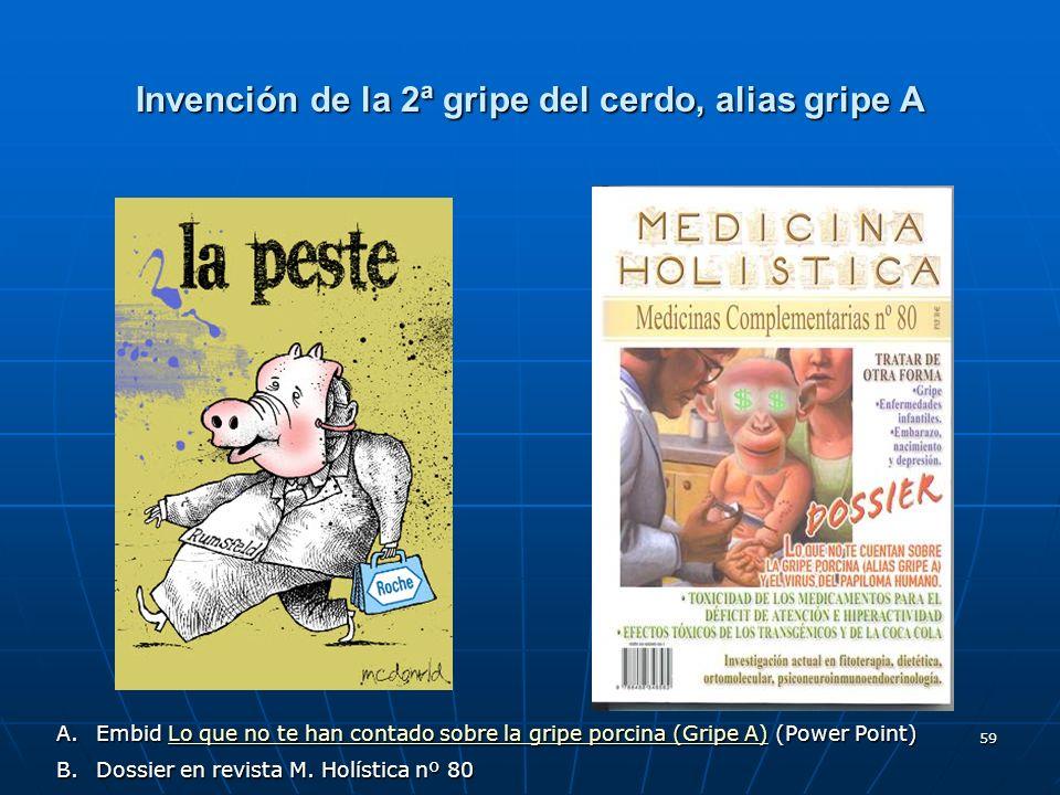 59 Invención de la 2ª gripe del cerdo, alias gripe A A.Embid Lo que no te han contado sobre la gripe porcina (Gripe A) (Power Point) Lo que no te han