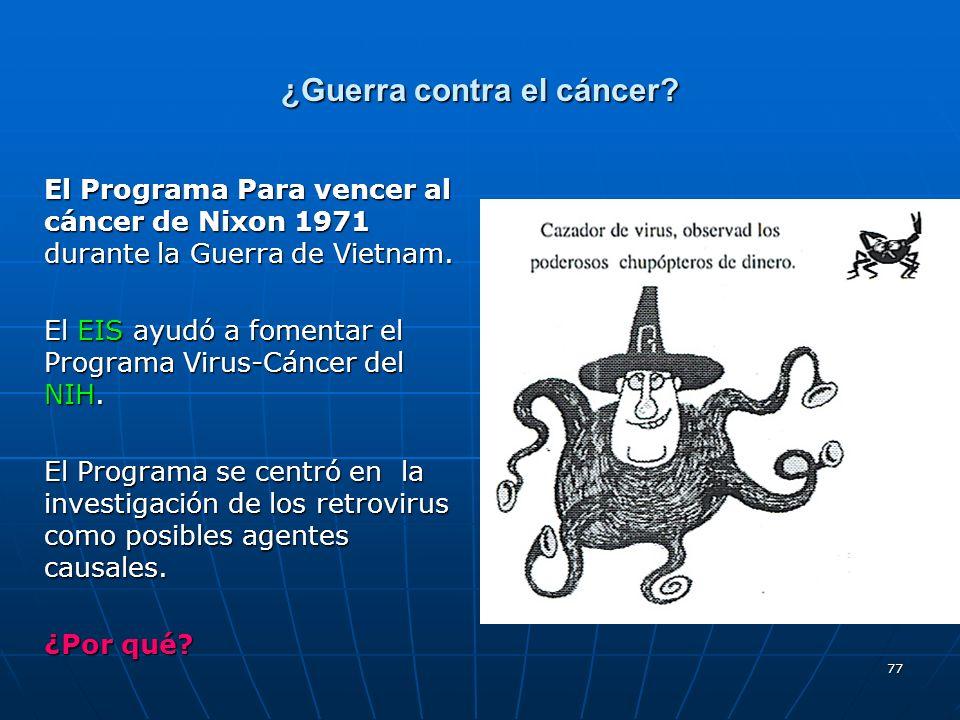 77 ¿Guerra contra el cáncer? El Programa Para vencer al cáncer de Nixon 1971 durante la Guerra de Vietnam. El EIS ayudó a fomentar el Programa Virus-C
