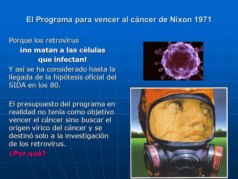 78 El Programa para vencer al cáncer de Nixon 1971 Porque los retrovirus ¡no matan a las células que infectan! Y así se ha considerado hasta la llegad
