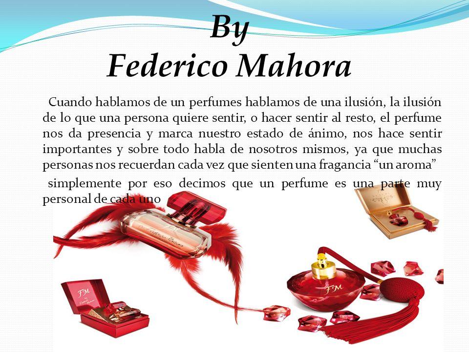 By Federico Mahora Cuando hablamos de un perfumes hablamos de una ilusión, la ilusión de lo que una persona quiere sentir, o hacer sentir al resto, el