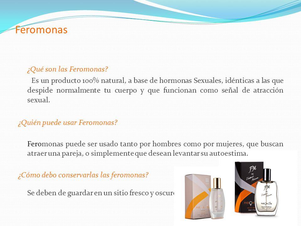Feromonas ¿Qué son las Feromonas? Es un producto 100% natural, a base de hormonas Sexuales, idénticas a las que despide normalmente tu cuerpo y que fu