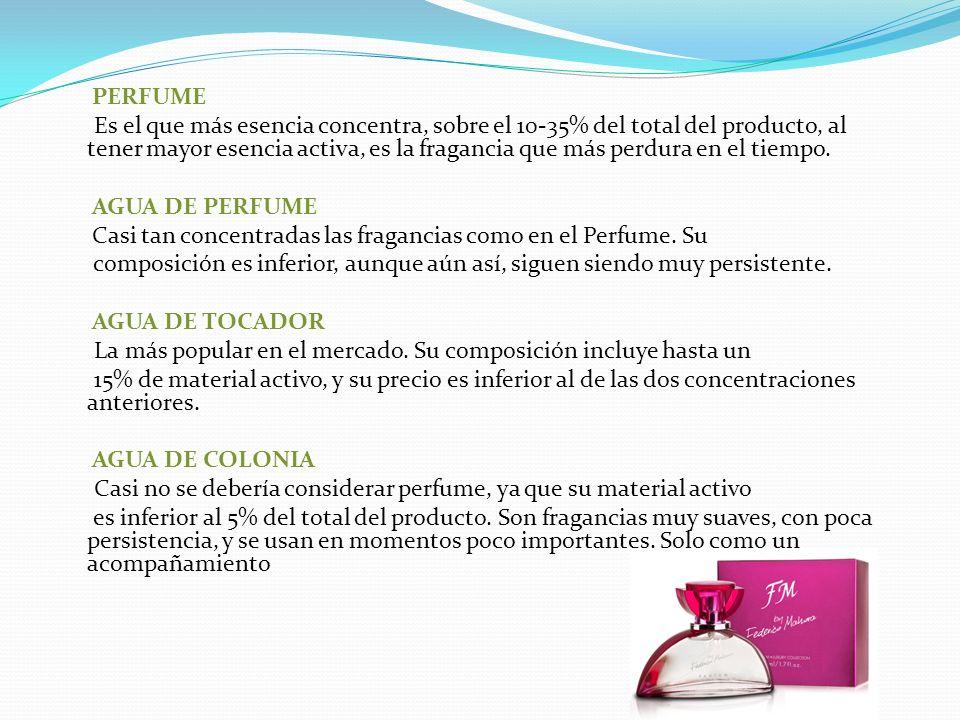 PERFUME Es el que más esencia concentra, sobre el 10-35% del total del producto, al tener mayor esencia activa, es la fragancia que más perdura en el