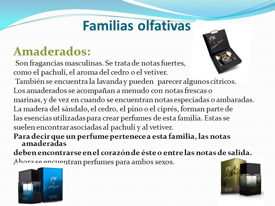 Familias olfativas Amaderados: Son fragancias masculinas. Se trata de notas fuertes, como el pachulí, el aroma del cedro o el vetiver. También se encu