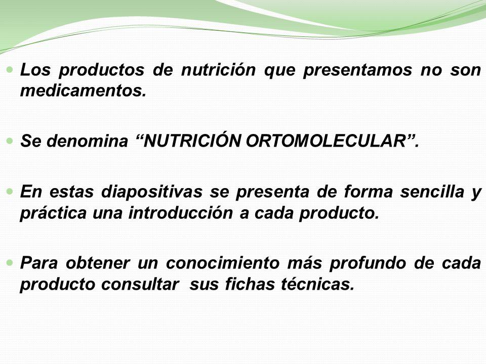 Los productos de nutrición que presentamos no son medicamentos. Se denomina NUTRICIÓN ORTOMOLECULAR. En estas diapositivas se presenta de forma sencil