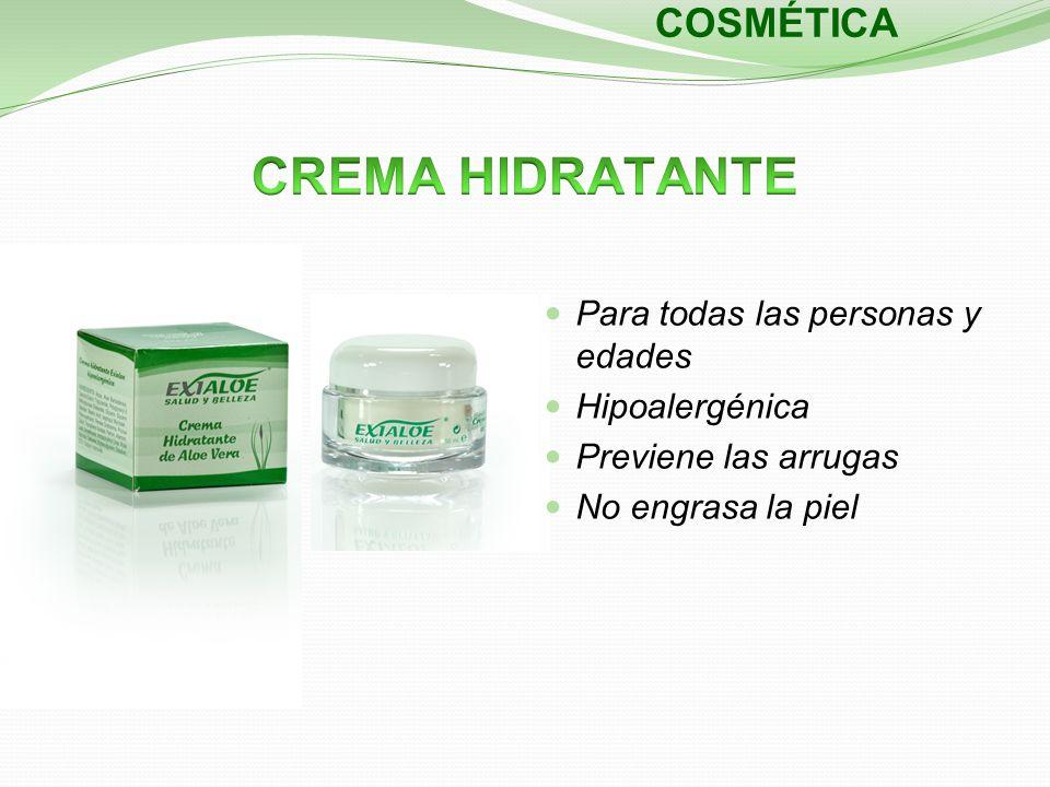 COSMÉTICA Para todas las personas y edades Hipoalergénica Previene las arrugas No engrasa la piel