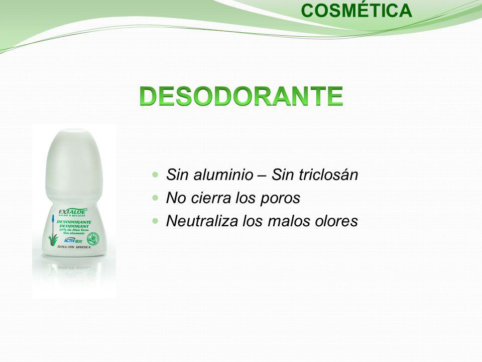 Sin aluminio – Sin triclosán No cierra los poros Neutraliza los malos olores COSMÉTICA