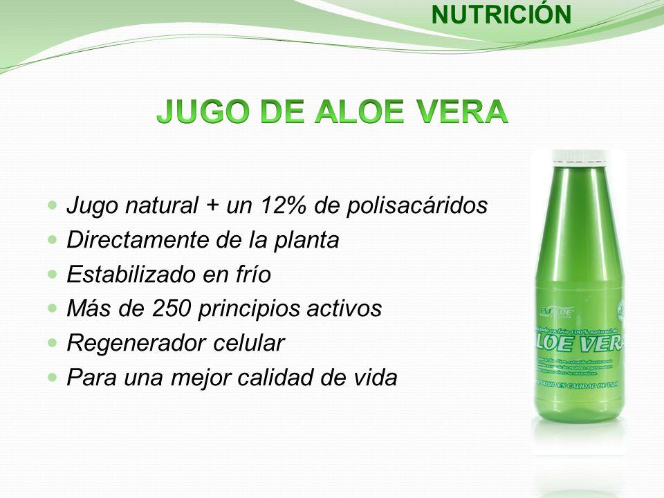 NUTRICIÓN Jugo natural + un 12% de polisacáridos Directamente de la planta Estabilizado en frío Más de 250 principios activos Regenerador celular Para