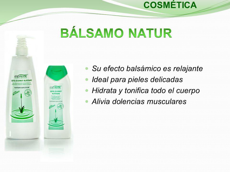 COSMÉTICA Su efecto balsámico es relajante Ideal para pieles delicadas Hidrata y tonifica todo el cuerpo Alivia dolencias musculares