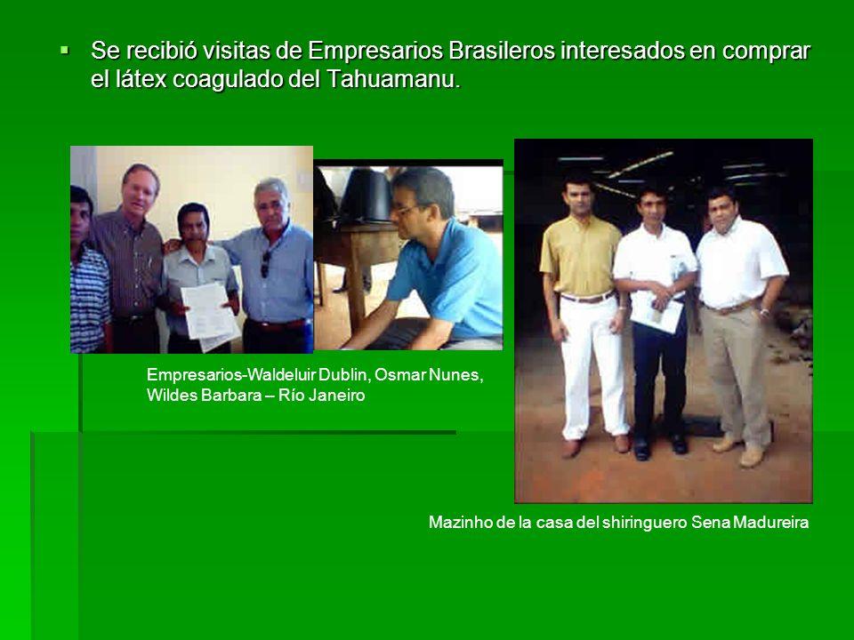 Se recibió visitas de Empresarios Brasileros interesados en comprar el látex coagulado del Tahuamanu. Se recibió visitas de Empresarios Brasileros int