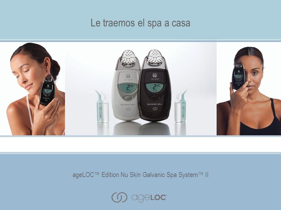 ageLOC Edition Nu Skin Galvanic Spa System II Descripción de las Ventajas Tecnología punta El exclusivo ageLOC Edition Nu Skin Galvanic Spa System II de Nu Skin ® no se parece a ningún otro sistema de spa doméstico en el mercado.