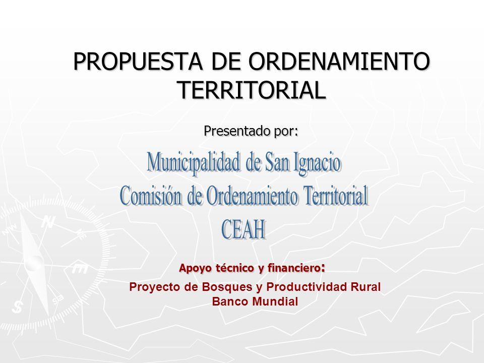 PROPUESTA DE ORDENAMIENTO TERRITORIAL Presentado por: Apoyo técnico y financiero : Proyecto de Bosques y Productividad Rural Banco Mundial