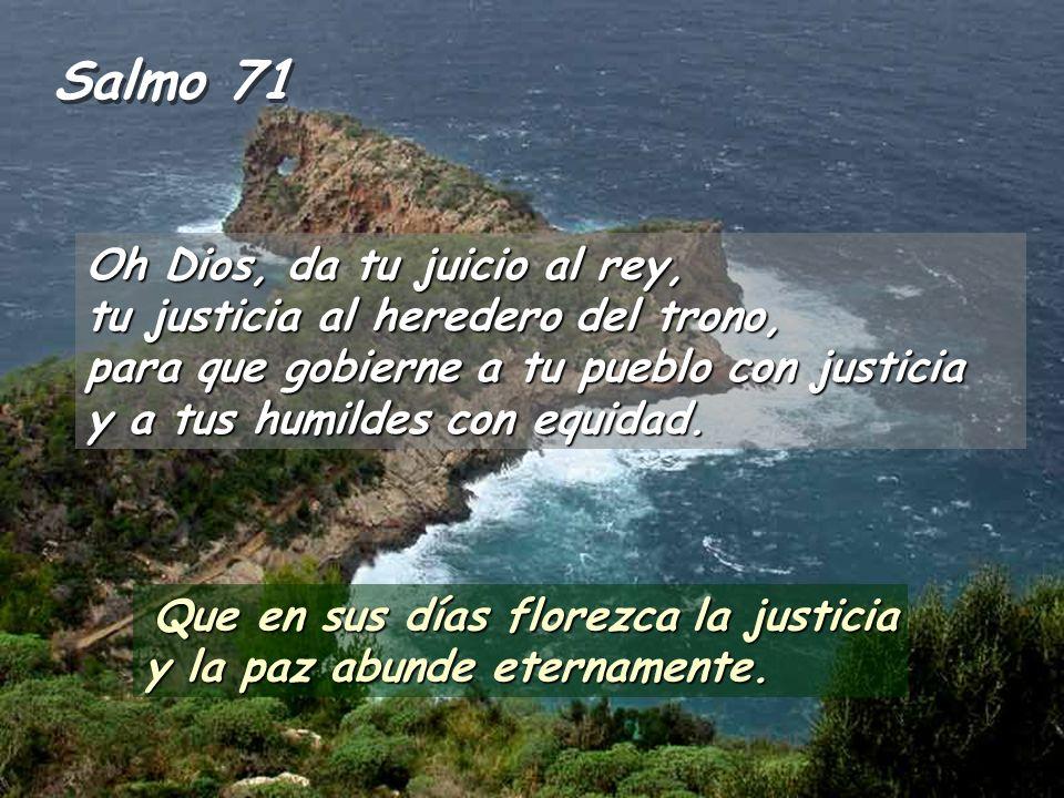 Salmo 71 Que en sus días florezca la justicia y la paz abunde eternamente.