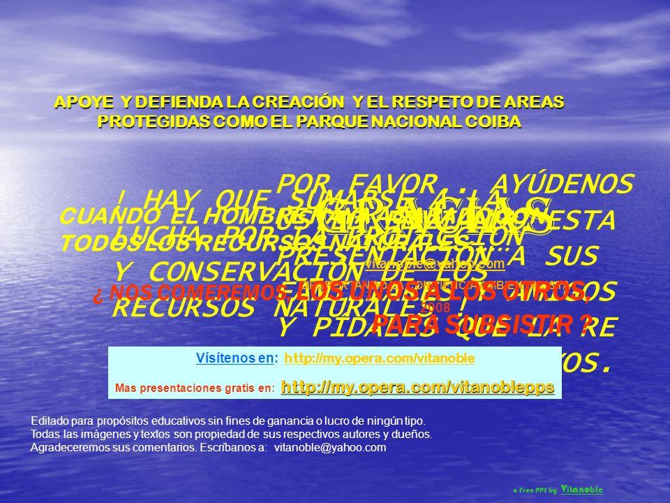 AMIGO @ : LEVANTA TU VOZ PARA EDUCAR A NIÑOS Y JOVENES EN LA PROTECCION Y CONSERVACIÓN DEL MEDIO AMBIENTE Y PARA PROTESTAR Y DENUNCIAR LAS ACCIONES QUE BUSCAN DESTRUIRLO NUESTRO SILENCIO ES NUESTRO SUICIDIO …LUCHAR POR LA PROTECCION DE LOS OCEANOS, COMO UN DEBER DE TODOS LOS QUE AMAMOS LA GLORIA DE TU CREACIÓN Y QUE QUEREMOS, .